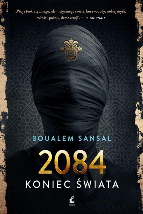 """Antytotalitarna i antyreligijna powieść Boualema Sansala """"2084. Koniec świata"""". [Recenzja]"""
