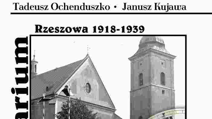 """""""Kalendarium Rzeszowa 1918-1939"""". Ważna książka na 100-lecie odzyskania przez Polskę niepodległości"""